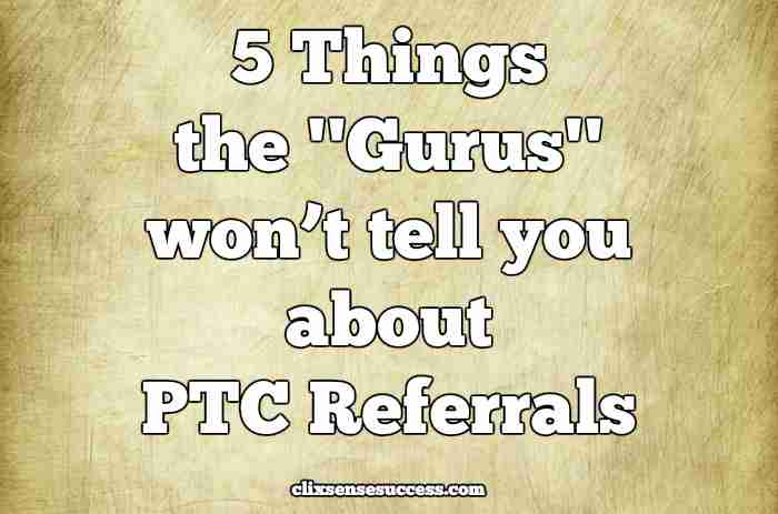 """5 Things the """"Gurus"""" won't tell you about PTC Referrals"""