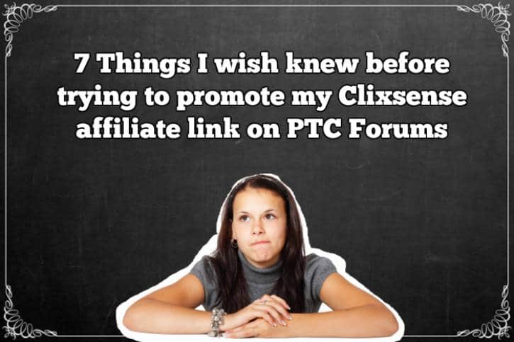 7 Things I wish knew before trying to promote my Clixsense affiliate link on PTC Forums
