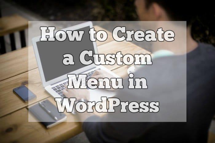How to Create a Custom Menu in WordPress