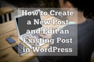 How to create and edit a post in WordPress